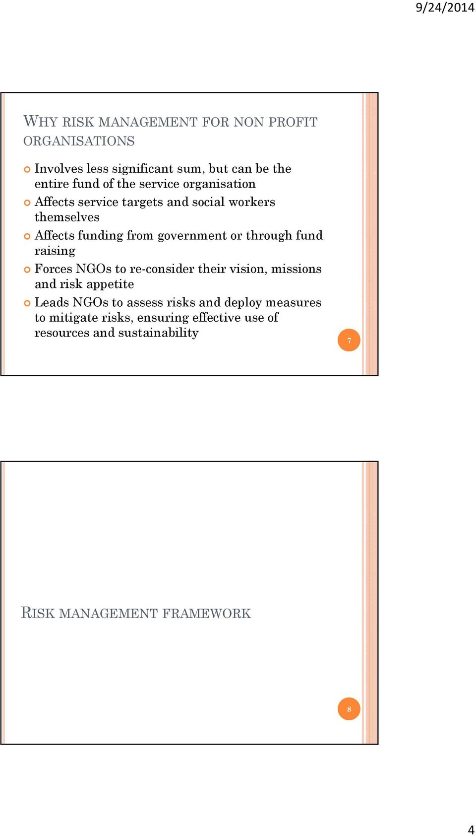 through fund raising Forces NGOs to re-consider their vision, missions and risk appetite Leads NGOs to assess risks