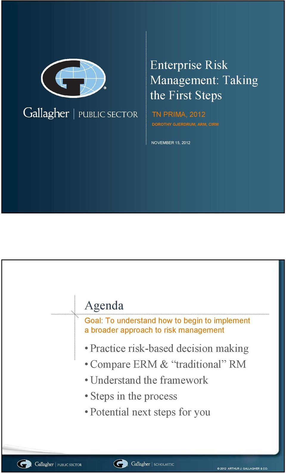 broader approach to risk management Practice risk-based decision making Compare ERM &