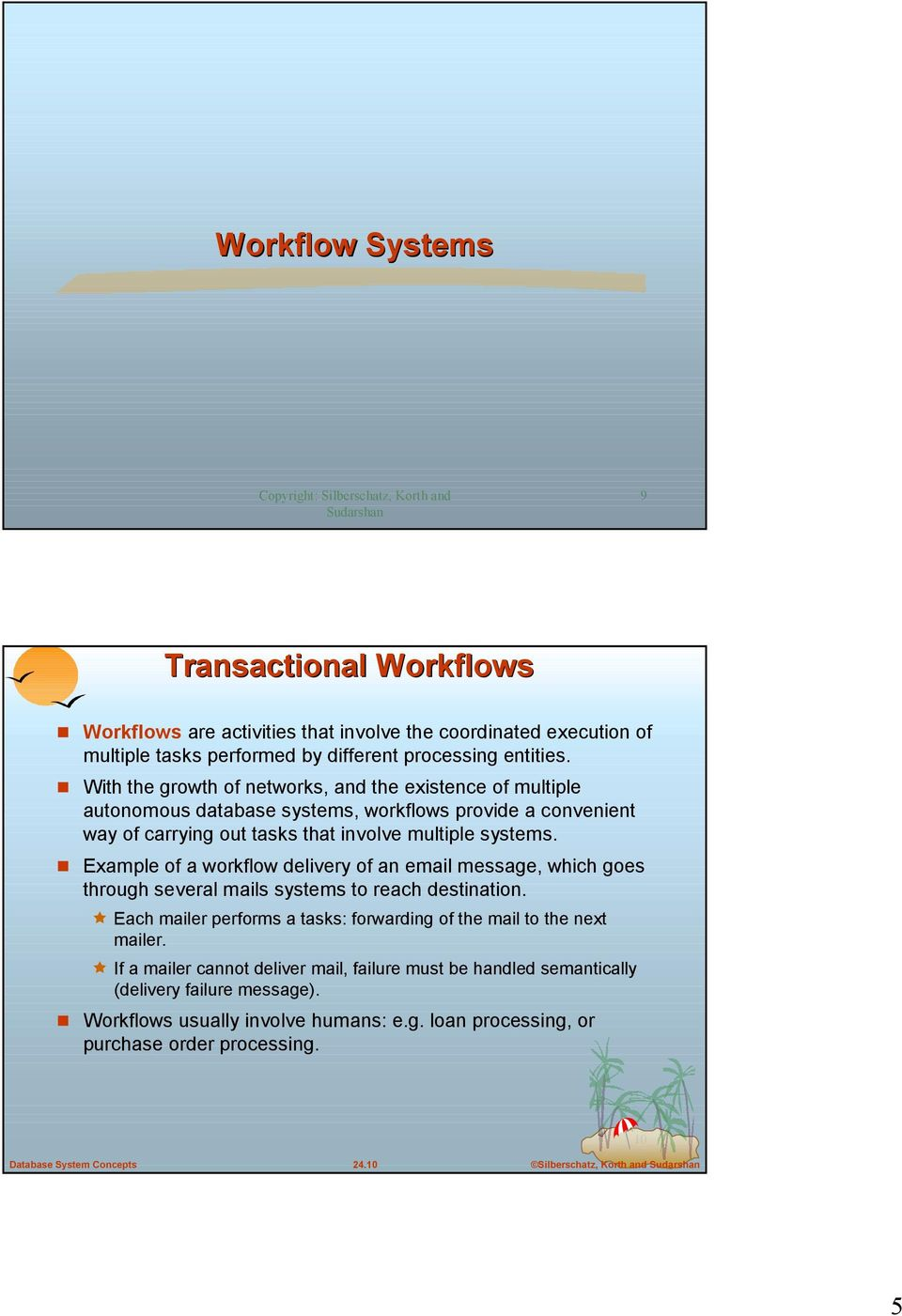 ! With the growth of networks, and the existence of multiple autonomous database systems, workflows provide a convenient way of carrying out tasks that involve multiple systems.
