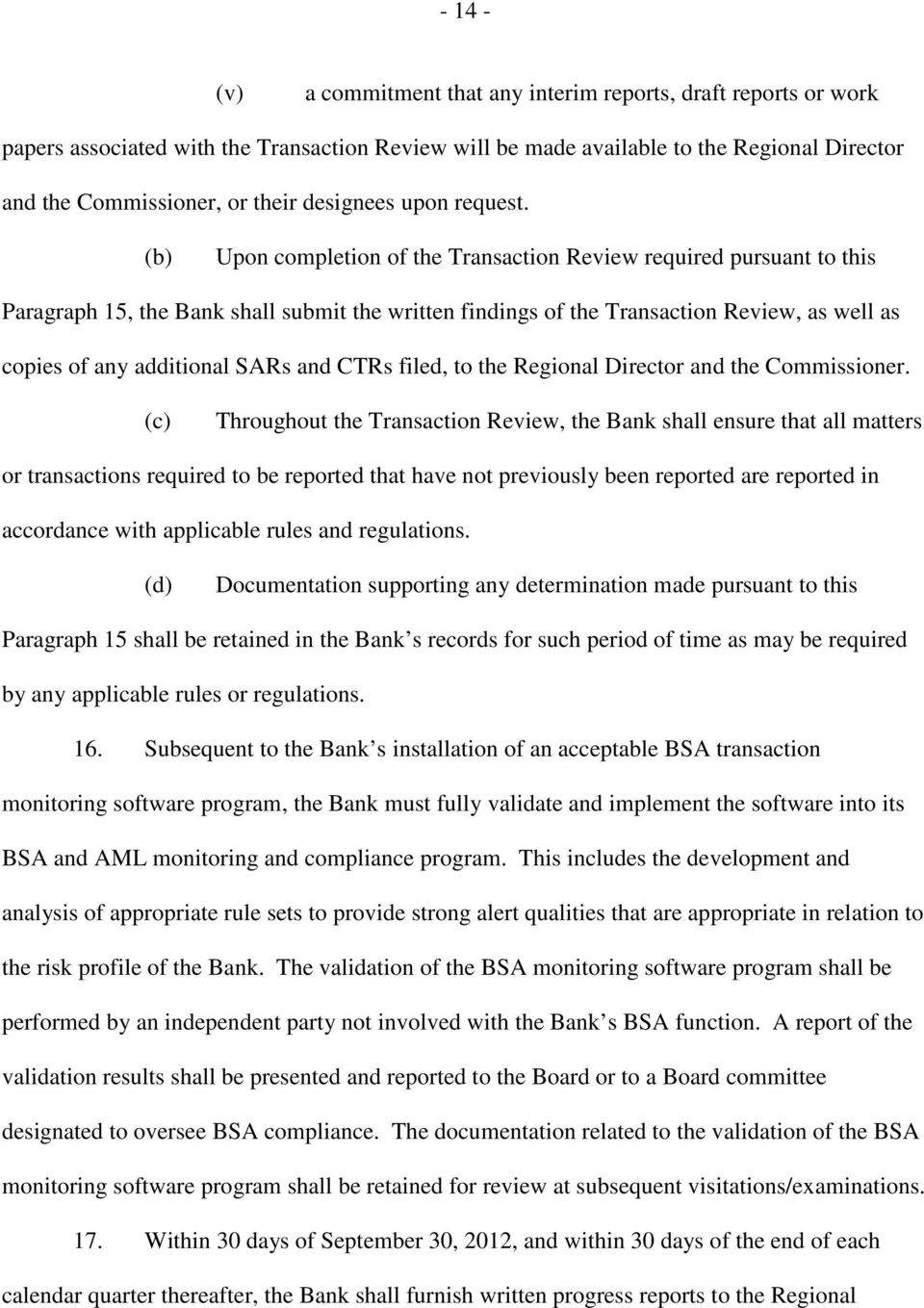 (b) Upon completion of the Transaction Review required pursuant to this Paragraph 15, the Bank shall submit the written findings of the Transaction Review, as well as copies of any additional SARs