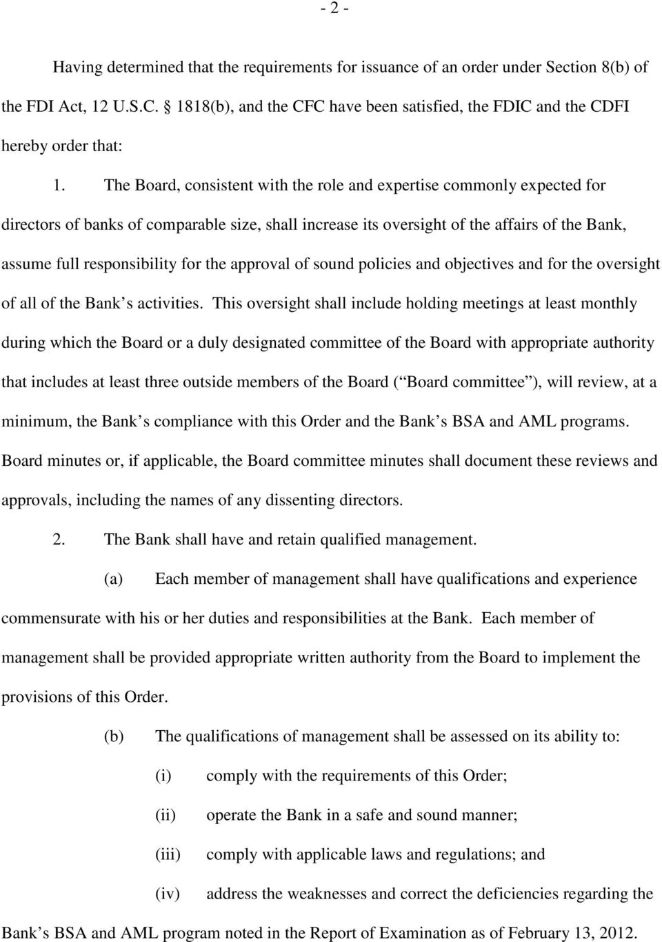 The Board, consistent with the role and expertise commonly expected for directors of banks of comparable size, shall increase its oversight of the affairs of the Bank, assume full responsibility for
