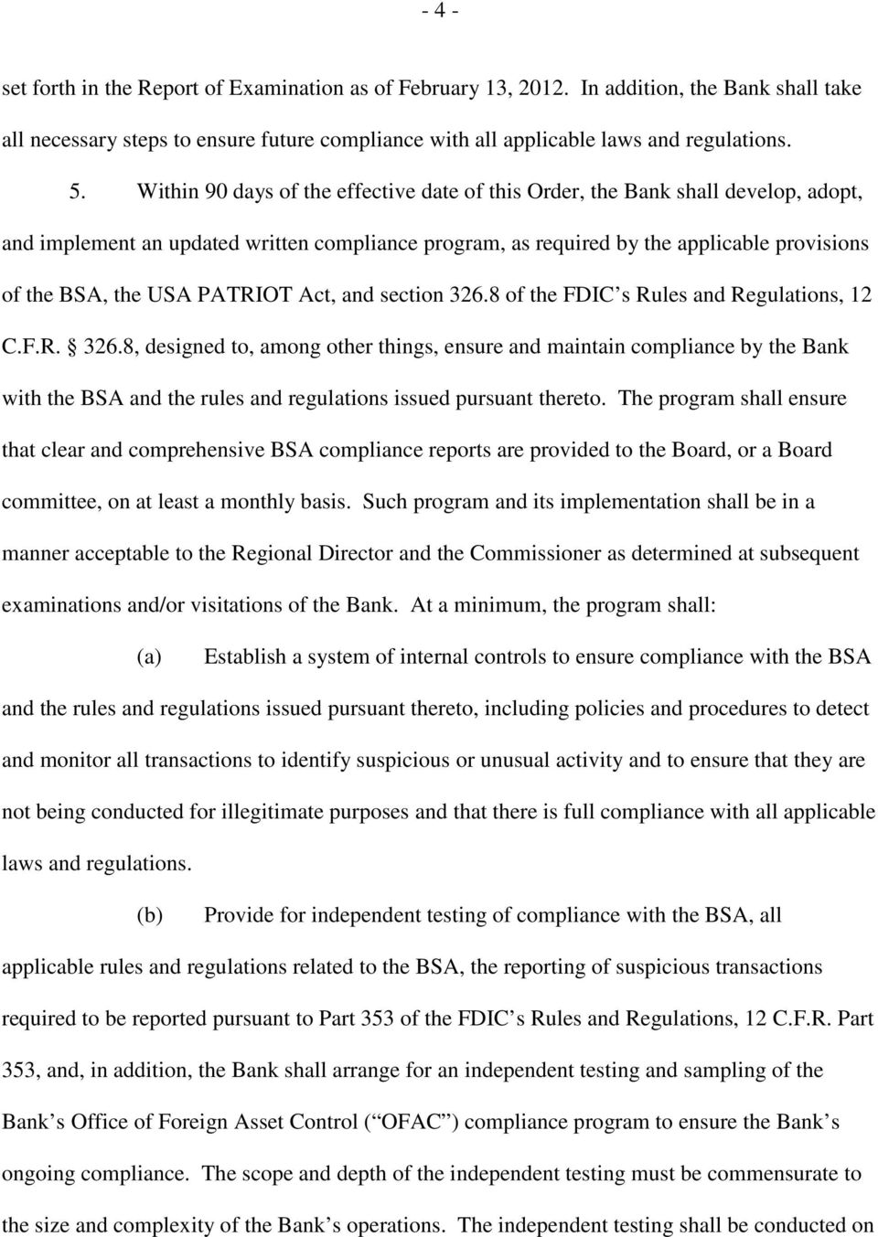 PATRIOT Act, and section 326.8 of the FDIC s Rules and Regulations, 12 C.F.R. 326.8, designed to, among other things, ensure and maintain compliance by the Bank with the BSA and the rules and regulations issued pursuant thereto.