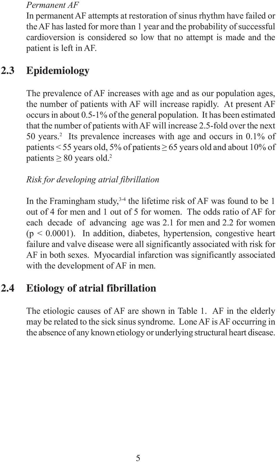 At present AF occurs in about 0.5-1% of the general population. It has been estimated that the number of patients with AF will increase 2.5-fold over the next 50 years.