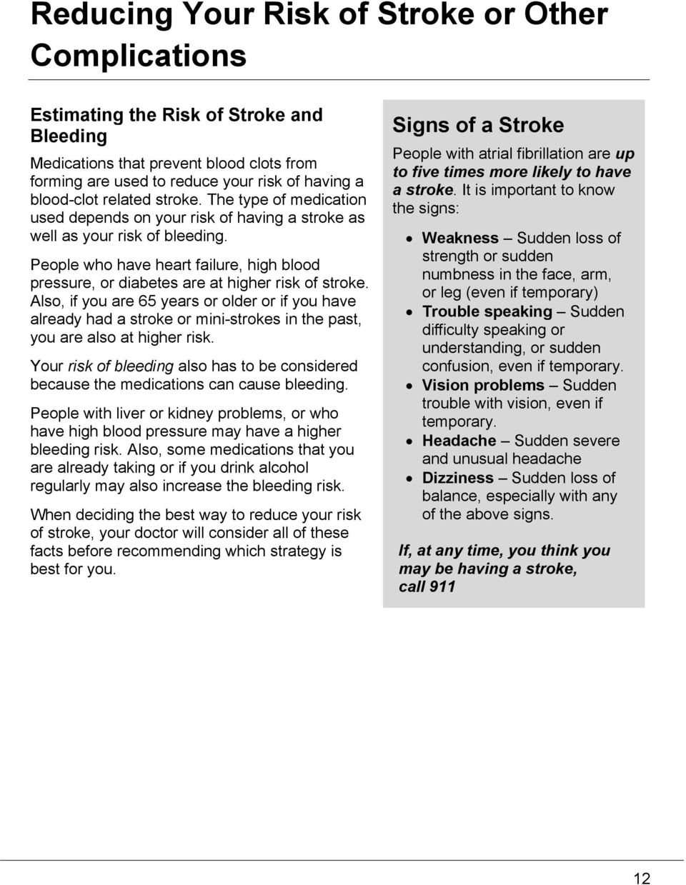 People who have heart failure, high blood pressure, or diabetes are at higher risk of stroke.