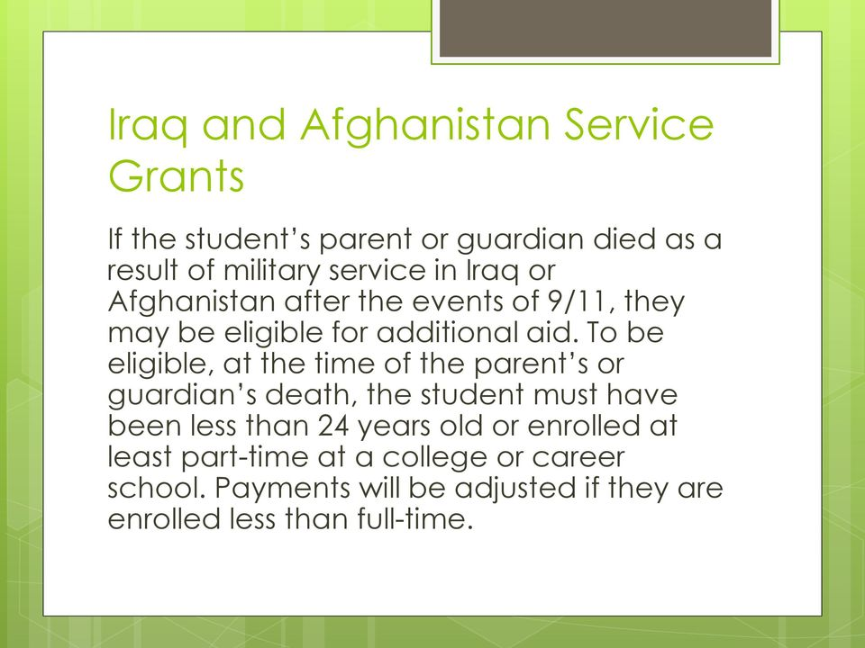 To be eligible, at the time of the parent s or guardian s death, the student must have been less than 24 years