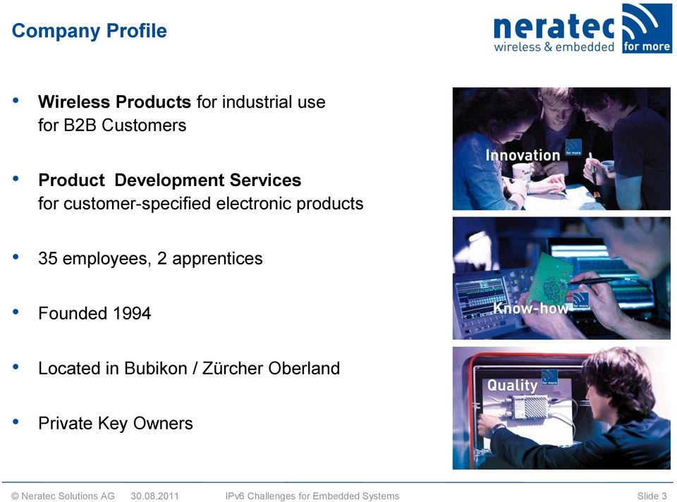 electronic products 35 employees, 2 apprentices Founded 1994