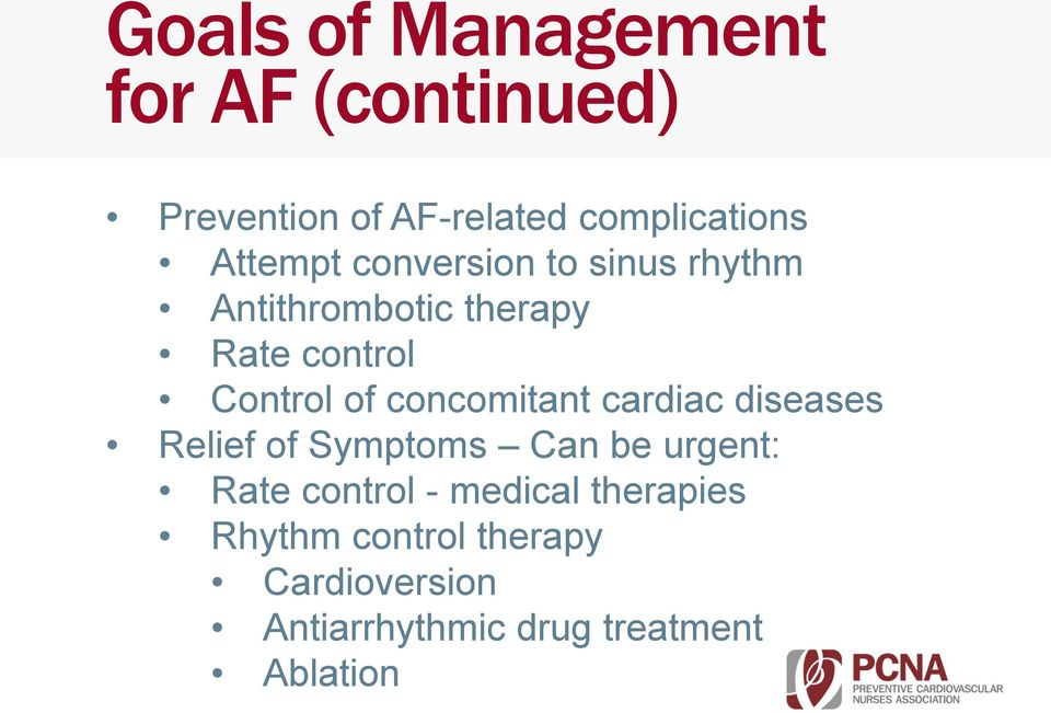 concomitant cardiac diseases Relief of Symptoms Can be urgent: Rate control -