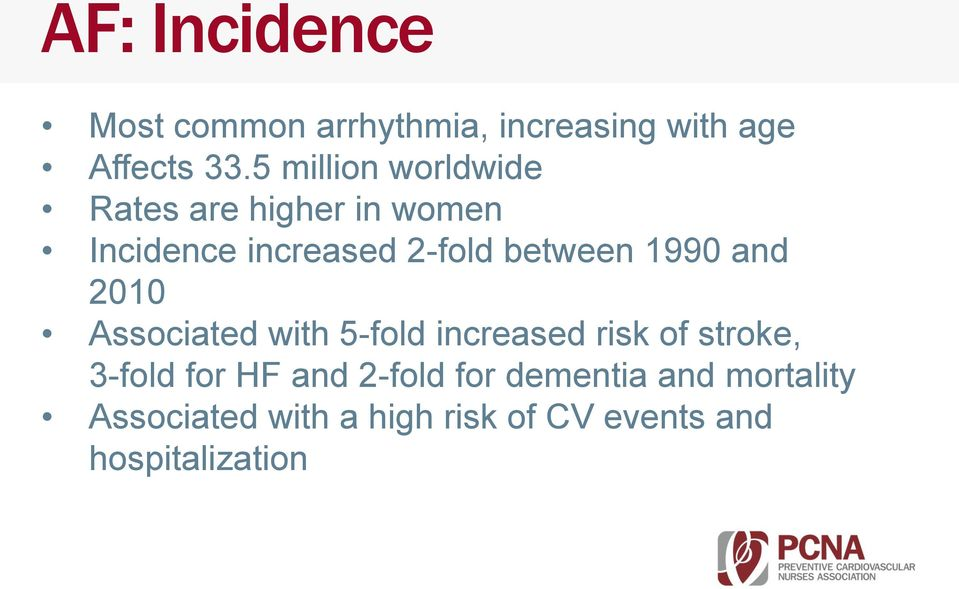 1990 and 2010 Associated with 5-fold increased risk of stroke, 3-fold for HF and