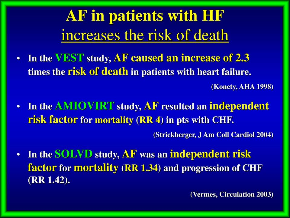 (Konety, AHA 1998) In the AMIOVIRT study, AF resulted an independent risk factor for mortality (RR 4) in pts