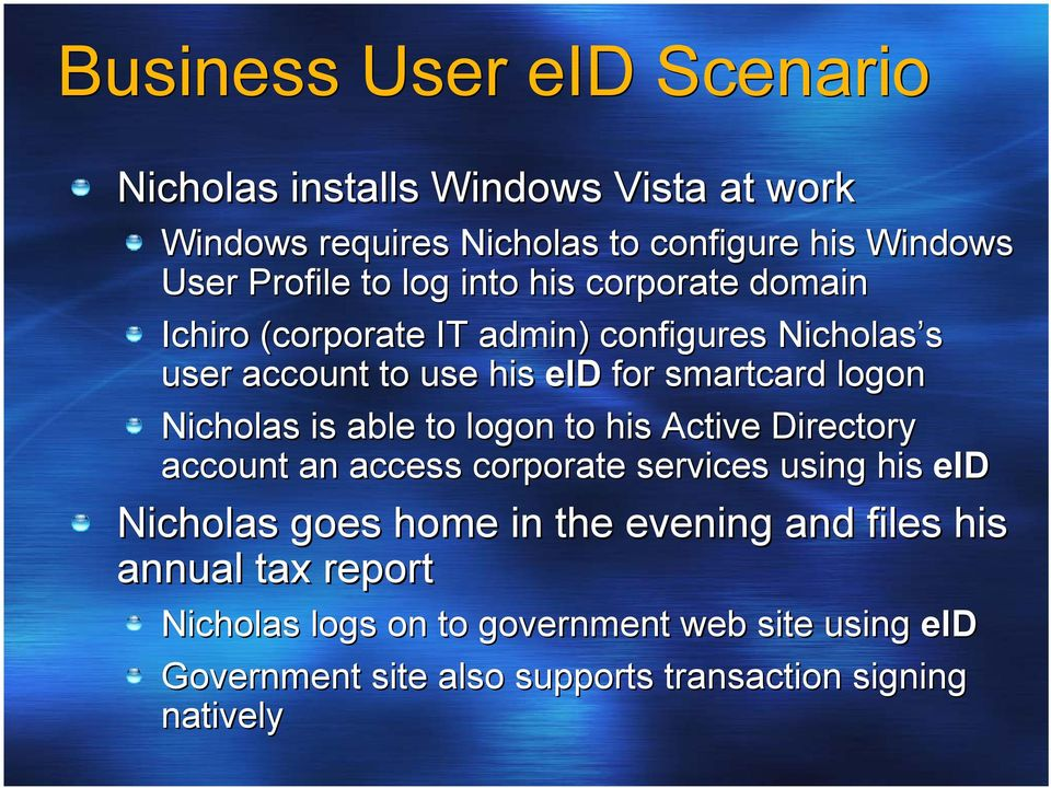 Nicholas is able to logon to his Active Directory account an access corporate services using his eid Nicholas goes home in the evening