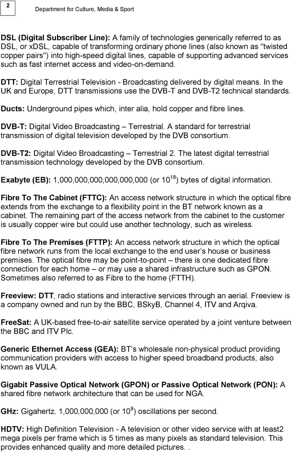 DTT: Digital Terrestrial Television - Broadcasting delivered by digital means. In the UK and Europe, DTT transmissions use the DVB-T and DVB-T2 technical standards.