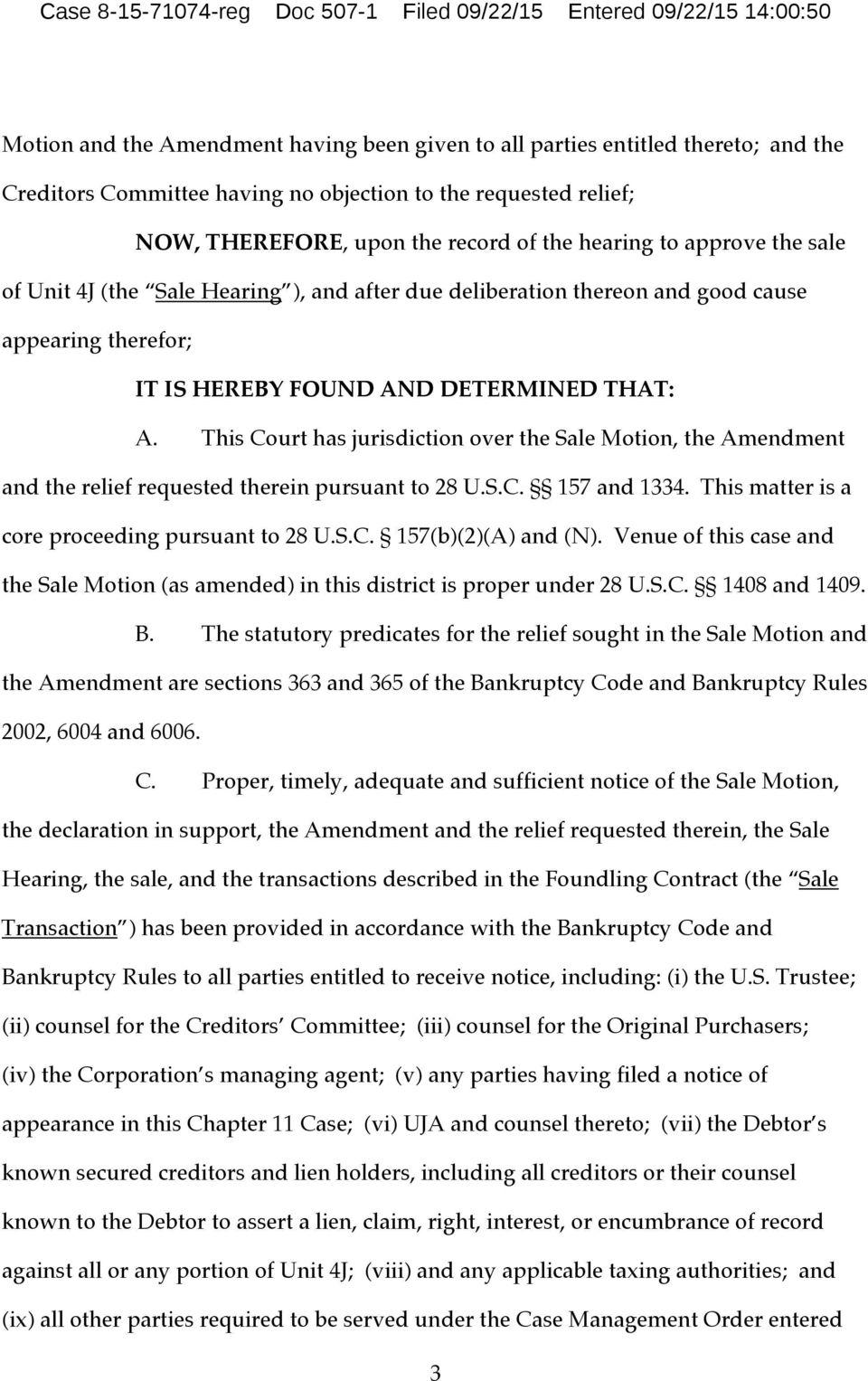 HEREBY FOUND AND DETERMINED THAT: A. This Court has jurisdiction over the Sale Motion, the Amendment and the relief requested therein pursuant to 28 U.S.C. 157 and 1334.