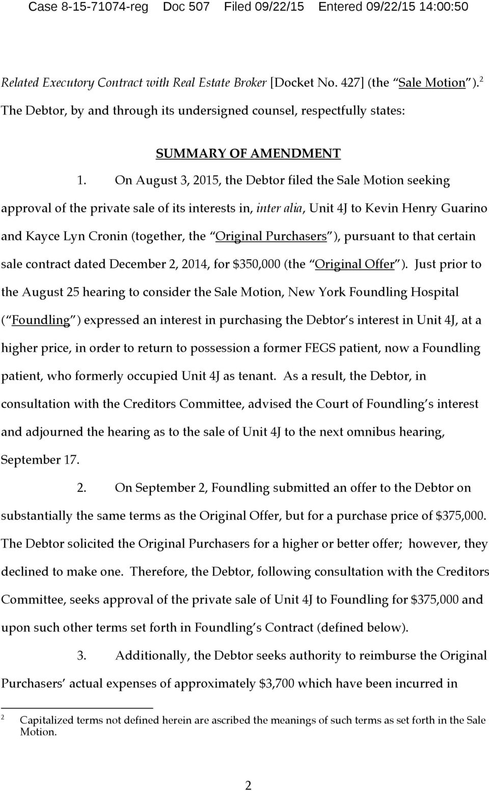 On August 3, 2015, the Debtor filed the Sale Motion seeking approval of the private sale of its interests in, inter alia, Unit 4J to Kevin Henry Guarino and Kayce Lyn Cronin (together, the Original