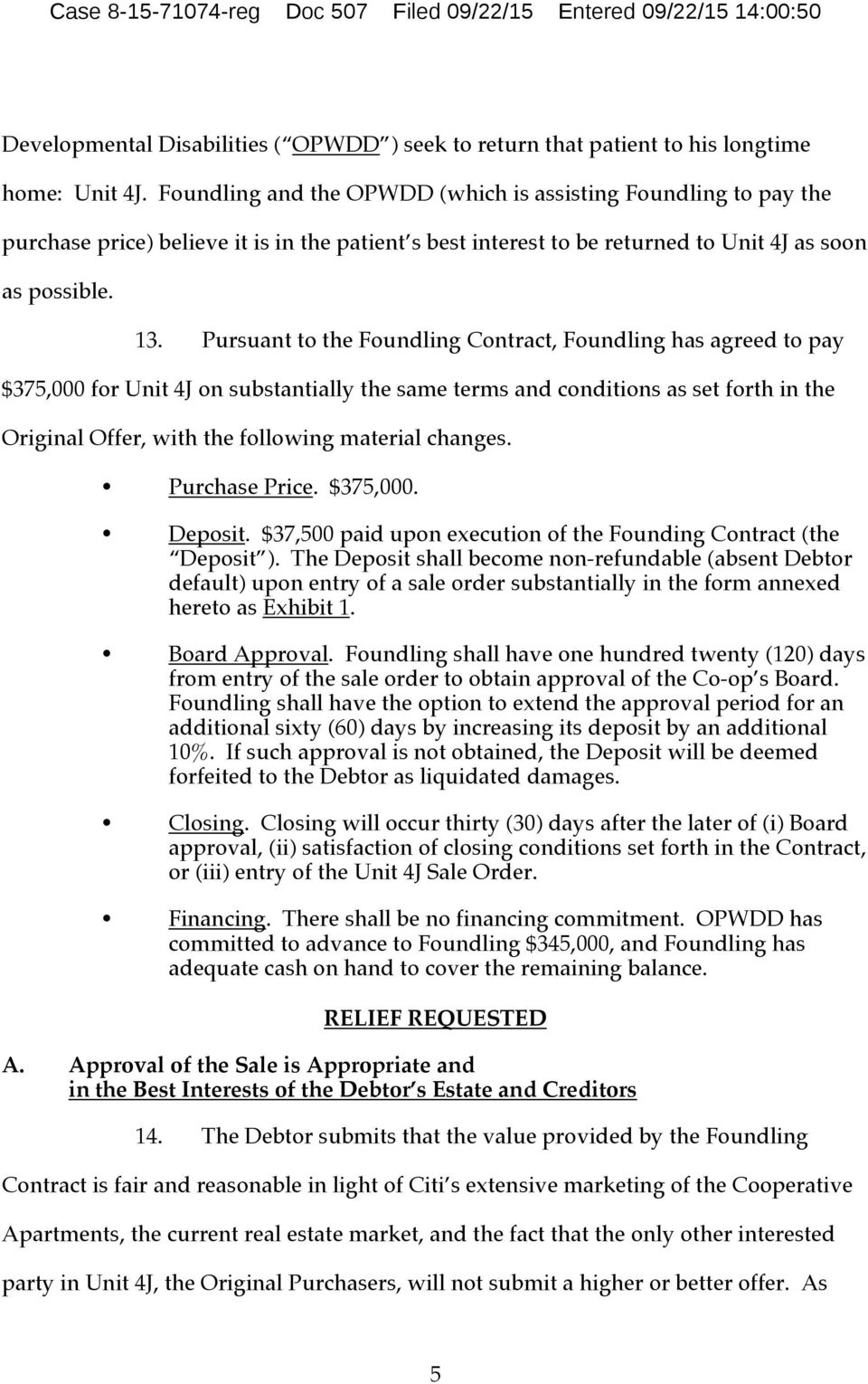 Pursuant to the Foundling Contract, Foundling has agreed to pay $375,000 for Unit 4J on substantially the same terms and conditions as set forth in the Original Offer, with the following material