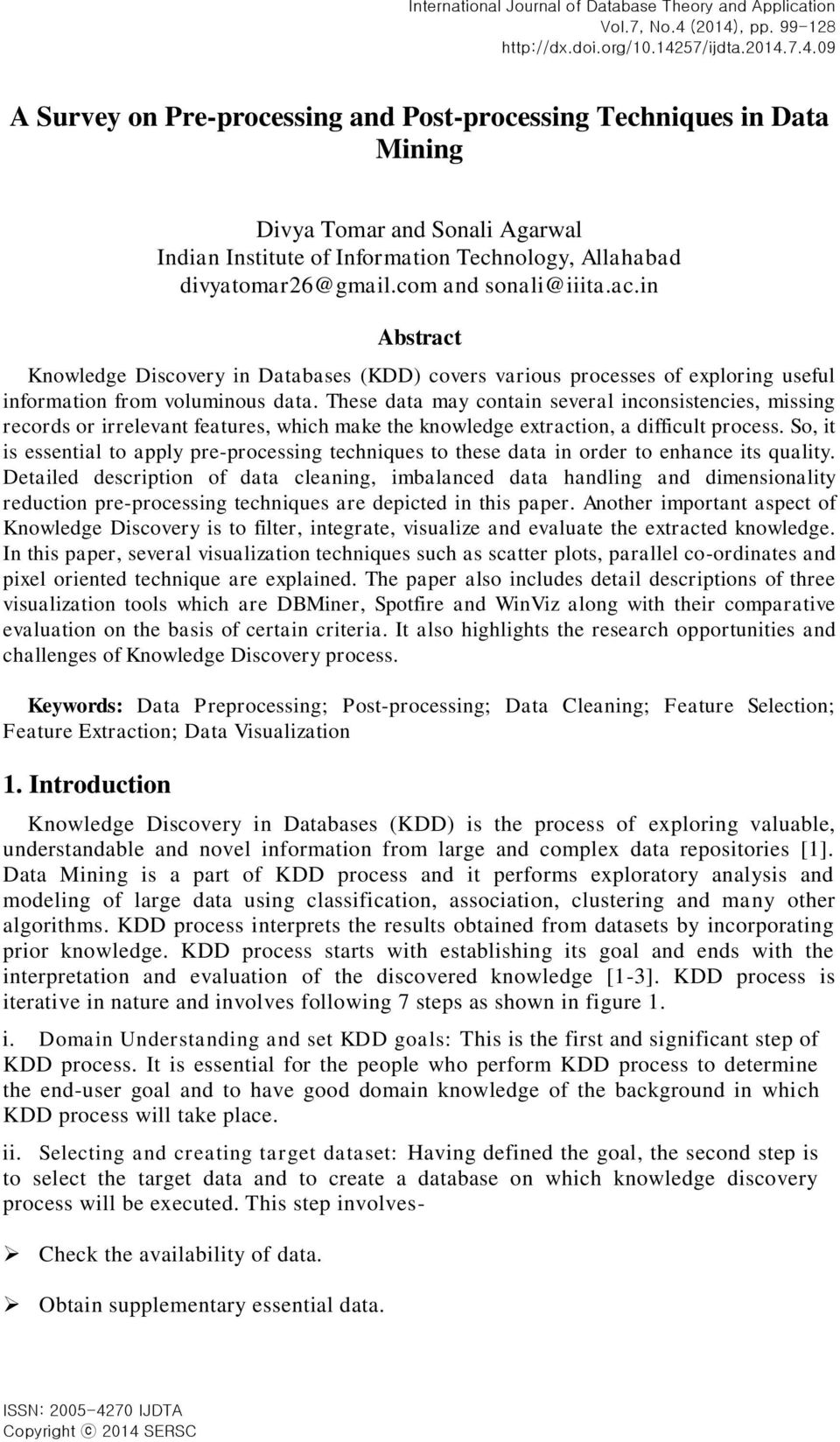 com and sonali@iiita.ac.in Abstract Knowledge Discovery in Databases (KDD) covers various processes of exploring useful information from voluminous data.