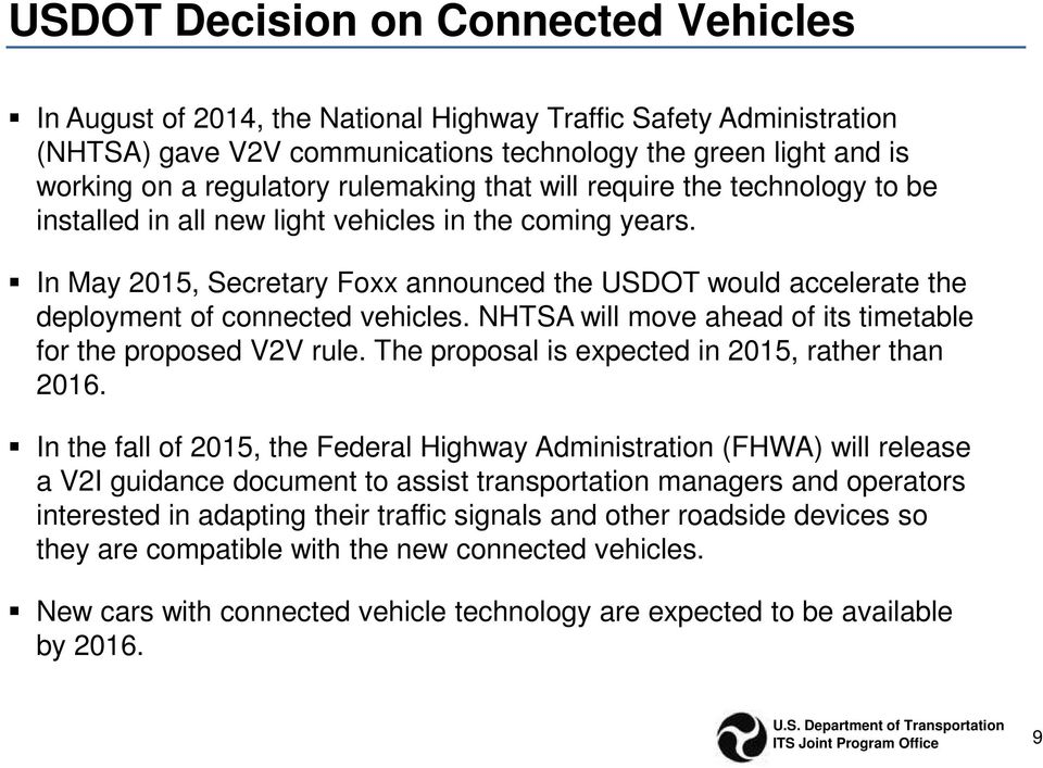 In May 2015, Secretary Foxx announced the USDOT would accelerate the deployment of connected vehicles. NHTSA will move ahead of its timetable for the proposed V2V rule.
