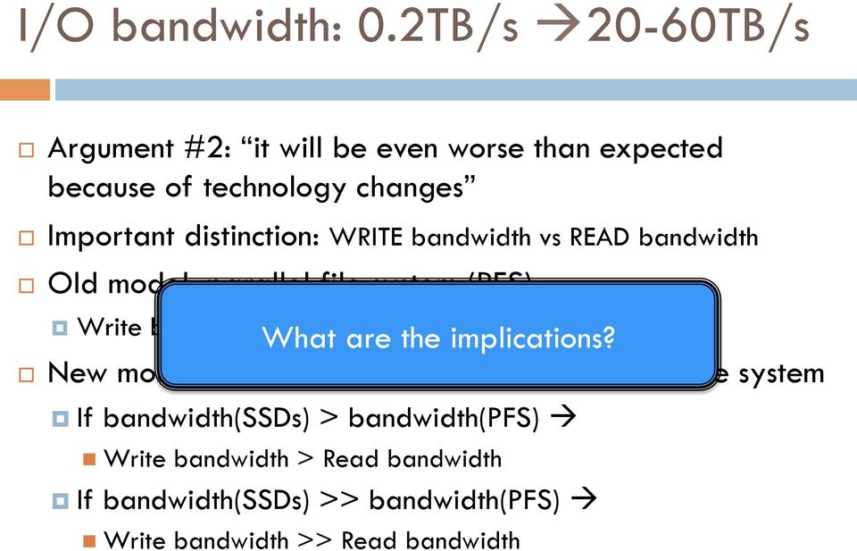 distinction: WRITE bandwidth vs READ bandwidth Old model: parallel file system (PFS) What are the implications?