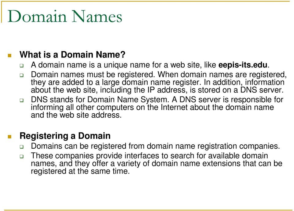 DNS stands for Domain Name System. A DNS server is responsible for informing all other computers on the Internet about the domain name and the web site address.