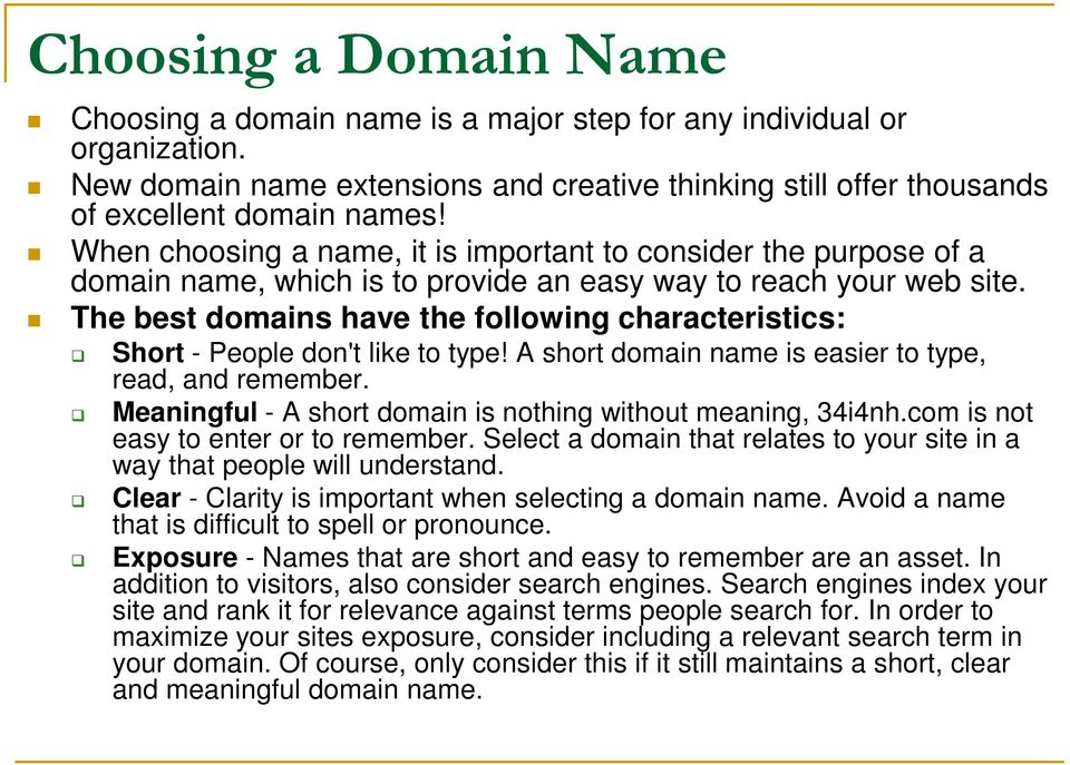 The best domains have the following characteristics: Short - People don't like to type! A short domain name is easier to type, read, and remember.