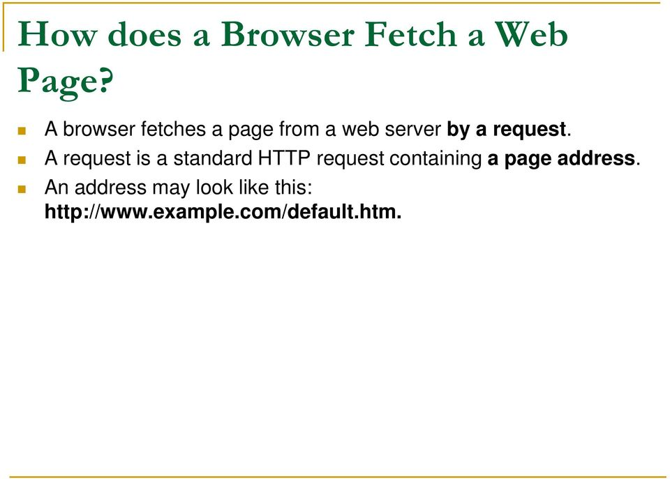 A request is a standard HTTP request containing a page