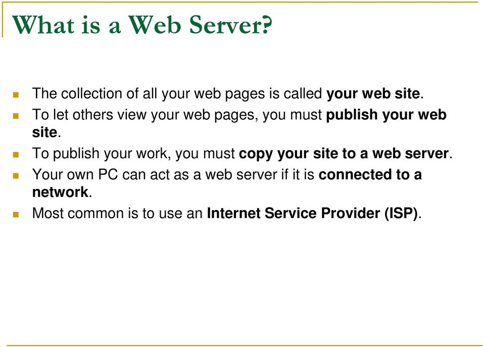 To publish your work, you must copy your site to a web server.