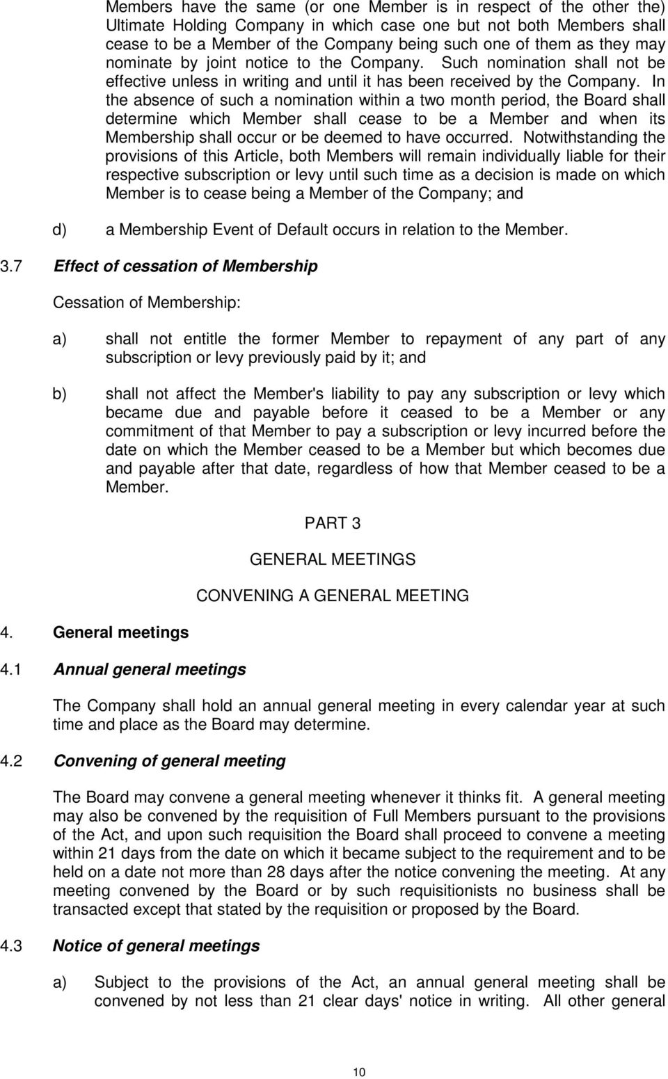 In the absence of such a nomination within a two month period, the Board shall determine which Member shall cease to be a Member and when its Membership shall occur or be deemed to have occurred.
