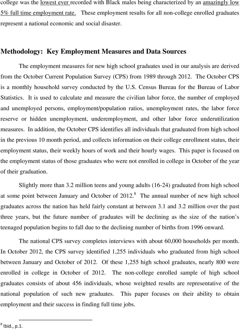 Methodology: Key Employment Measures and Data Sources The employment measures for new high school graduates used in our analysis are derived from the October Current Population Survey (CPS) from 1989
