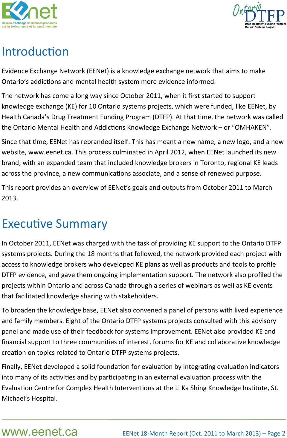 At that me, the network was called the Ontario Mental Health and Addic ons Knowledge Exchange Network or OMHAKEN. Since that me, EENet has rebranded itself.