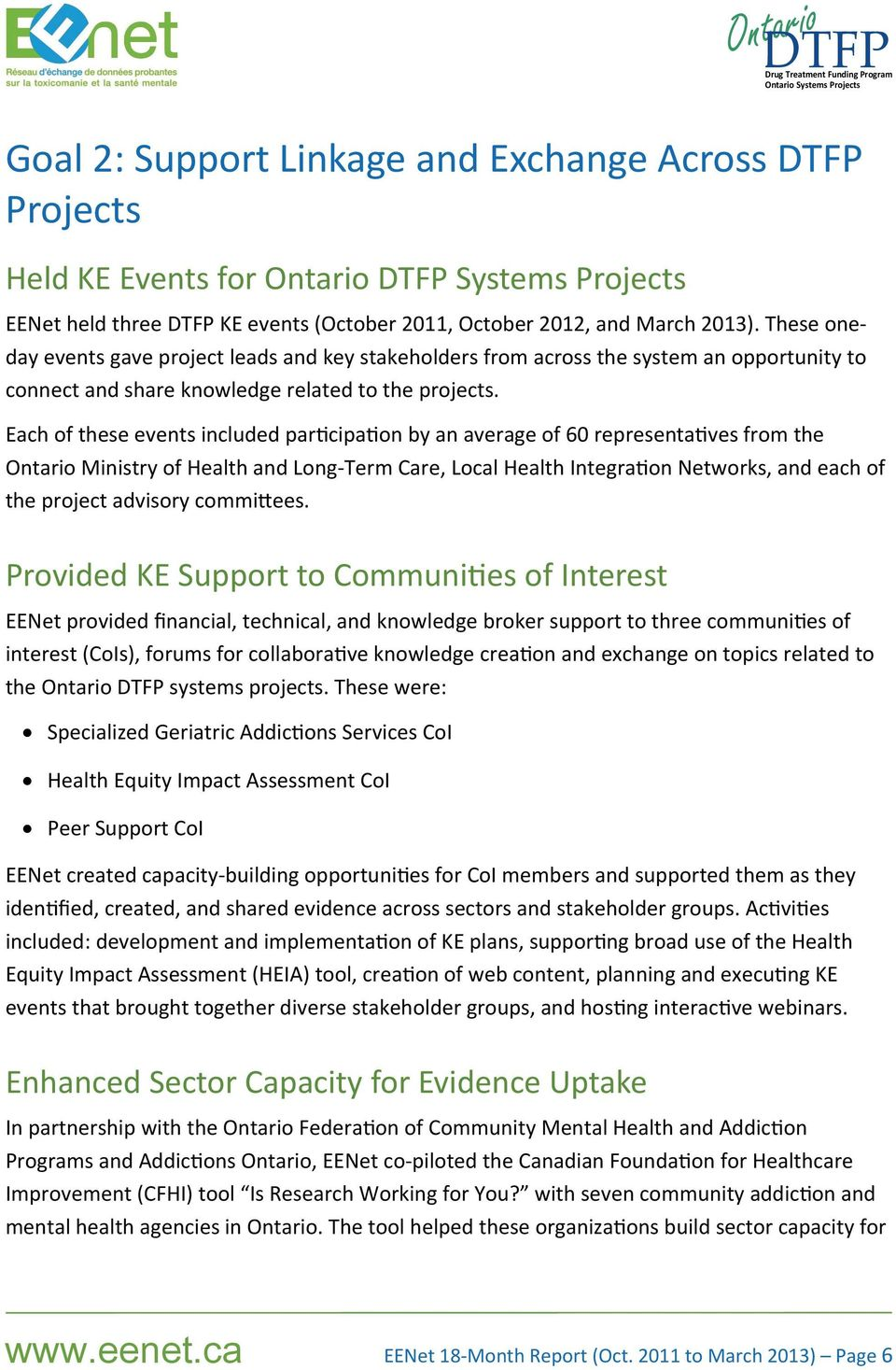 Each of these events included par cipa on by an average of 60 representa ves from the Ontario Ministry of Health and Long Term Care, Local Health Integra on Networks, and each of the project advisory