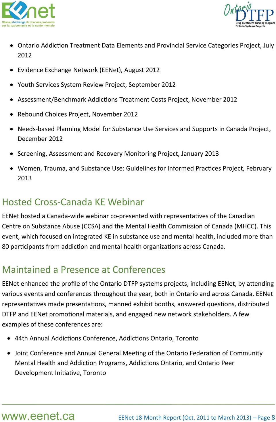 December 2012 Screening, Assessment and Recovery Monitoring Project, January 2013 Women, Trauma, and Substance Use: Guidelines for Informed Prac ces Project, February 2013 Hosted Cross Canada KE