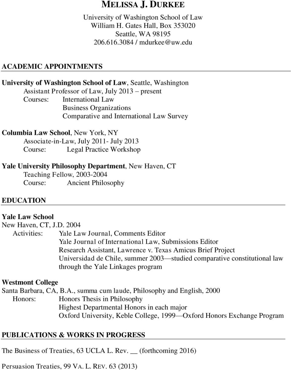 International Law Survey Columbia Law School, New York, NY Associate-in-Law, July 2011- July 2013 Course: Legal Practice Workshop Yale University Philosophy Department, New Haven, CT Teaching Fellow,