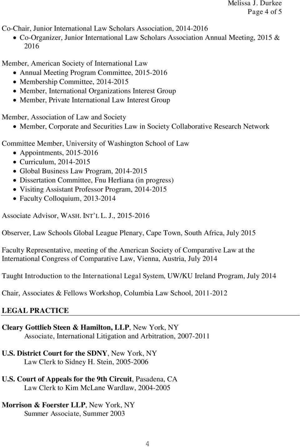 Member, Association of Law and Society Member, Corporate and Securities Law in Society Collaborative Research Network Committee Member, University of Washington School of Law Appointments, 2015-2016