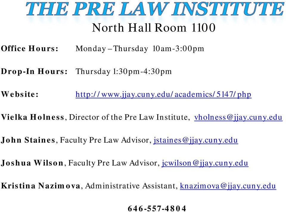 edu/academics/5147/php Vielka Holness, Director of the Pre Law Institute, vholness@jjay.cuny.