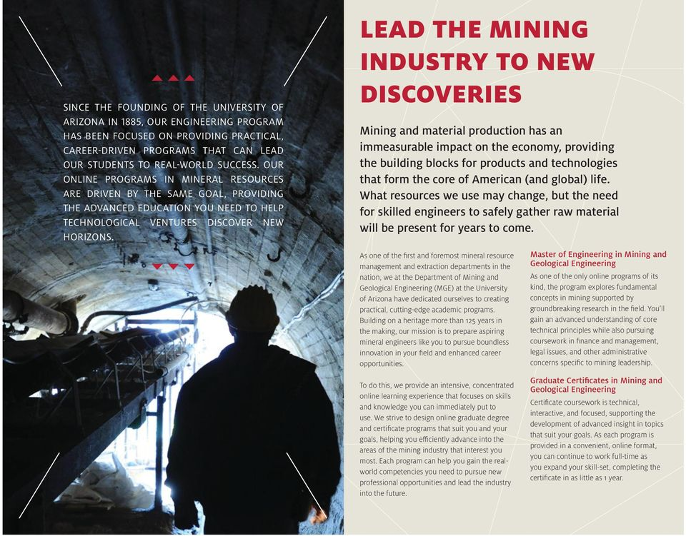 LEAD THE MINING INDUSTRY TO NEW DISCOVERIES Mining and material production has an immeasurable impact on the economy, providing the building blocks for products and technologies that form the core of