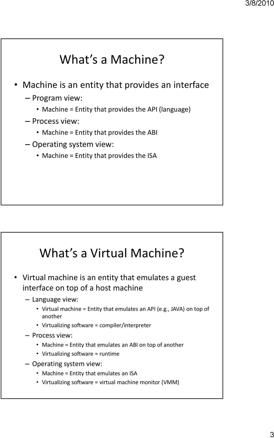 system view: Machine = Entity that provides the ISA What s a Virtual Machine?