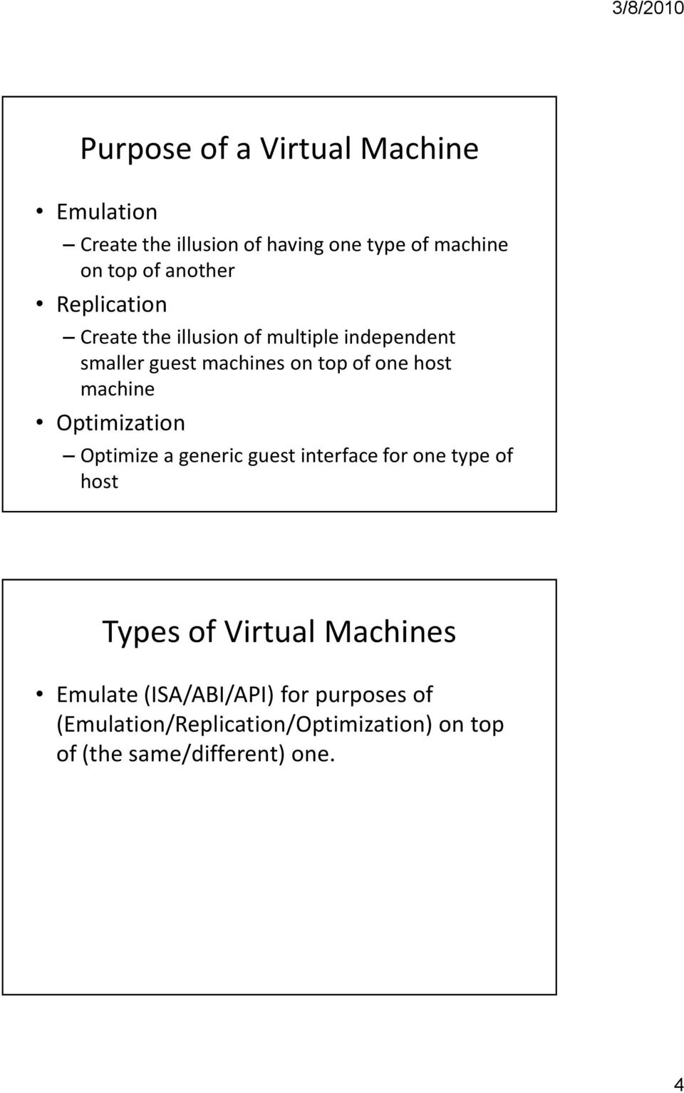 host machine Optimization Optimize a generic guest interface for one type of host Types of Virtual