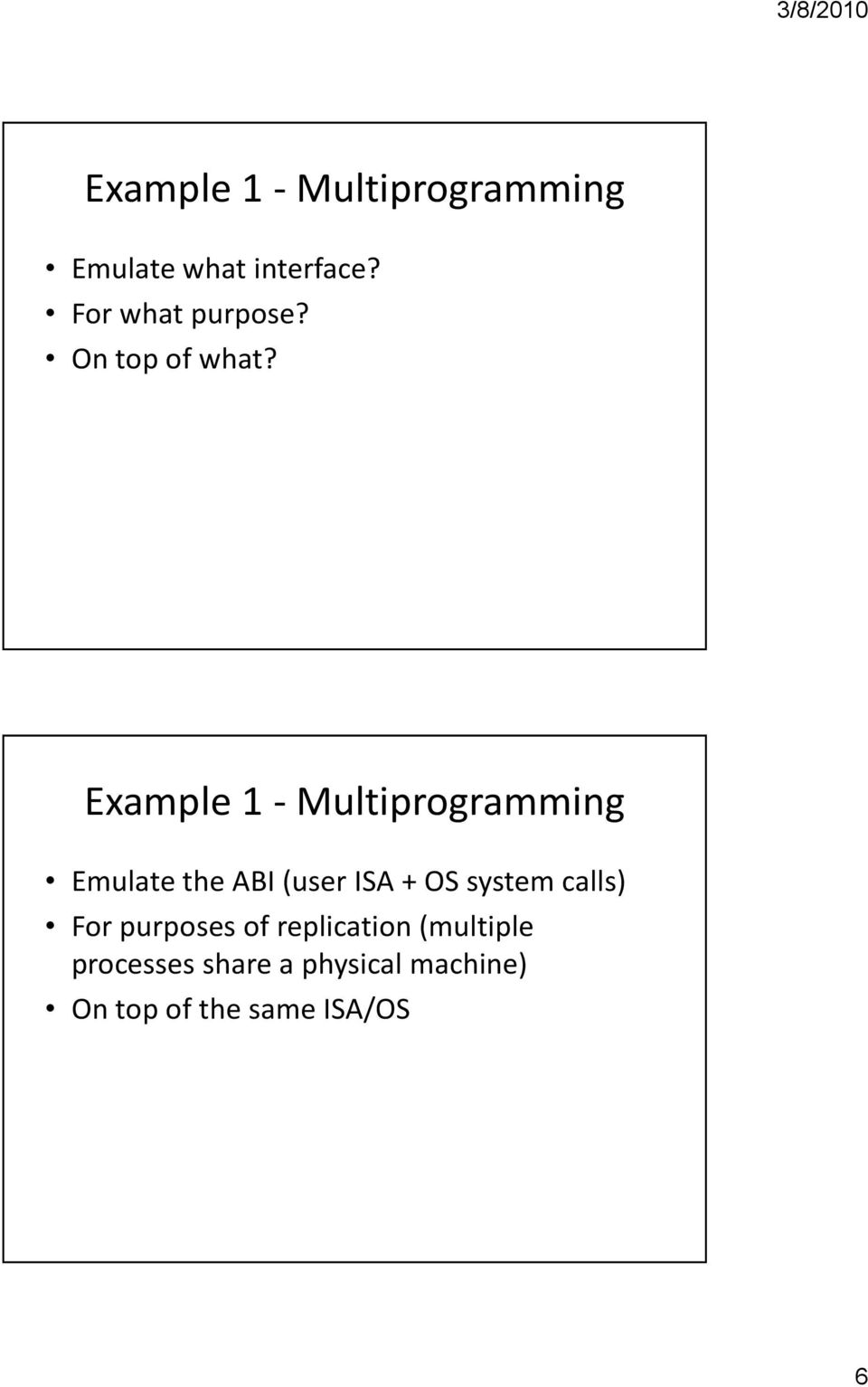 Example 1 - Multiprogramming Emulate the ABI (user ISA + OS