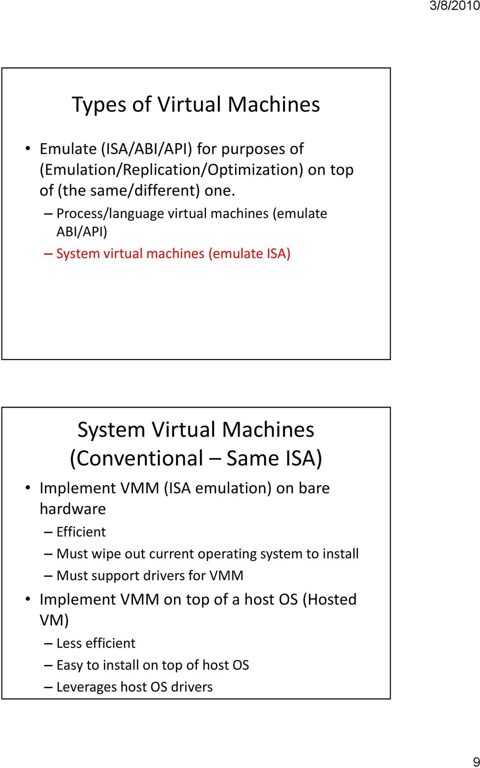 Same ISA) Implement VMM (ISA emulation) on bare hardware Efficient Must wipe out current operating system to install Must support