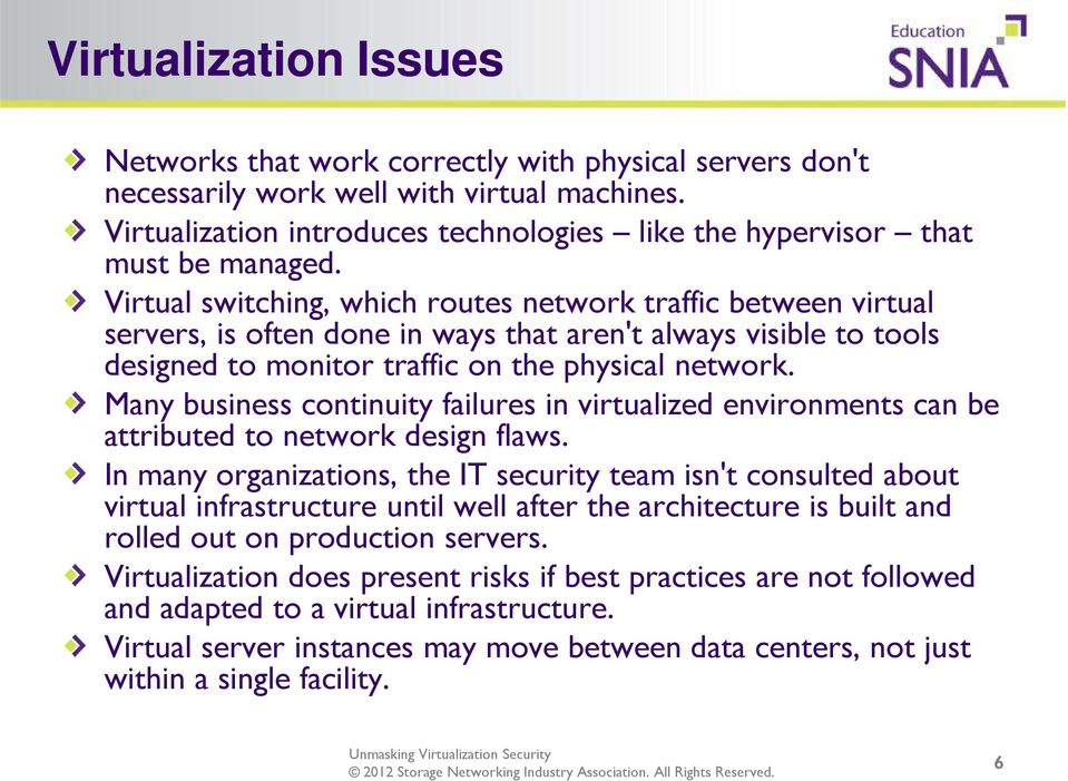 Virtual switching, which routes network traffic between virtual servers, is often done in ways that aren't always visible to tools designed to monitor traffic on the physical network.