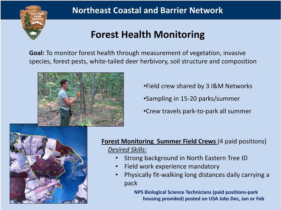 all summer Forest Monitoring Summer Field Crews (4 paid positions) Desired Skills: Strong background in North Eastern Tree ID Field work experience mandatory