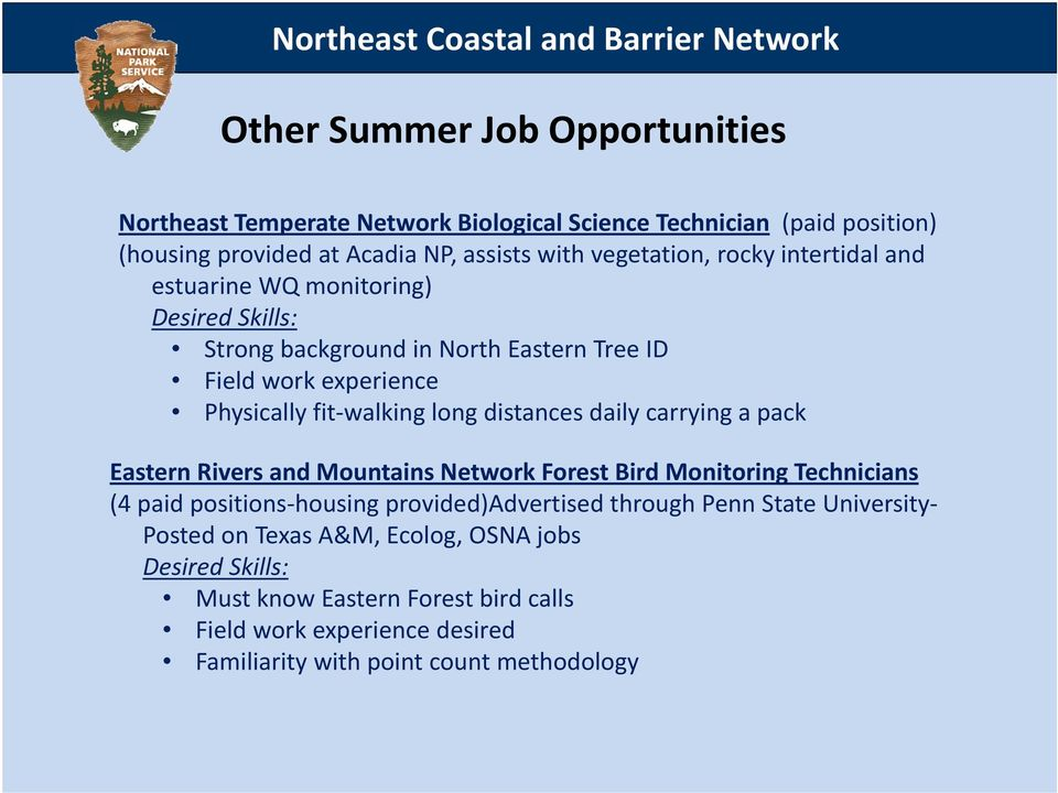 walking long distances daily carrying a pack Eastern Rivers and Mountains Network Forest Bird Monitoring Technicians (4 paid positions housing provided)advertised through