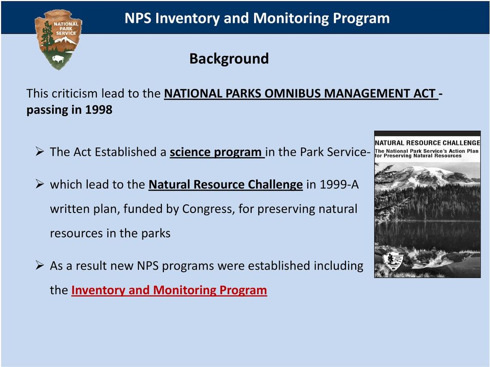 the Natural Resource Challenge in 1999 A written plan, funded by Congress, for preserving natural