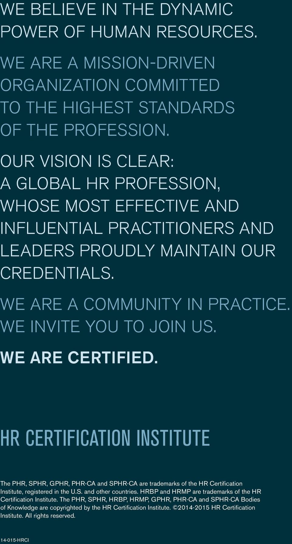 We invite you to join us. We are certified. HR Certification institute The PHR, SPHR, GPHR, PHR-CA and SPHR-CA are trademarks of the HR Certification Institute, registered in the U.S. and other countries.