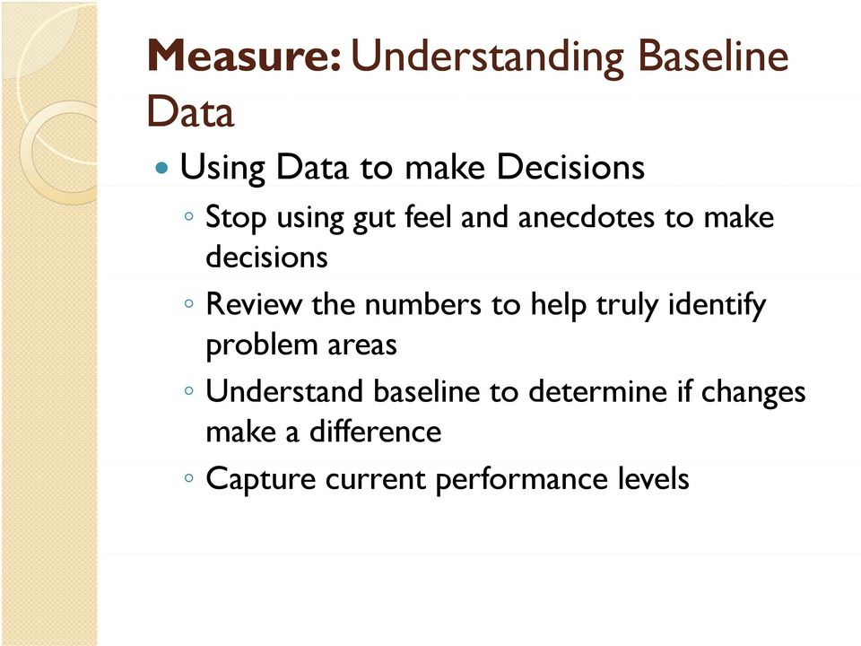 numbers to help truly identify problem areas Understand baseline to
