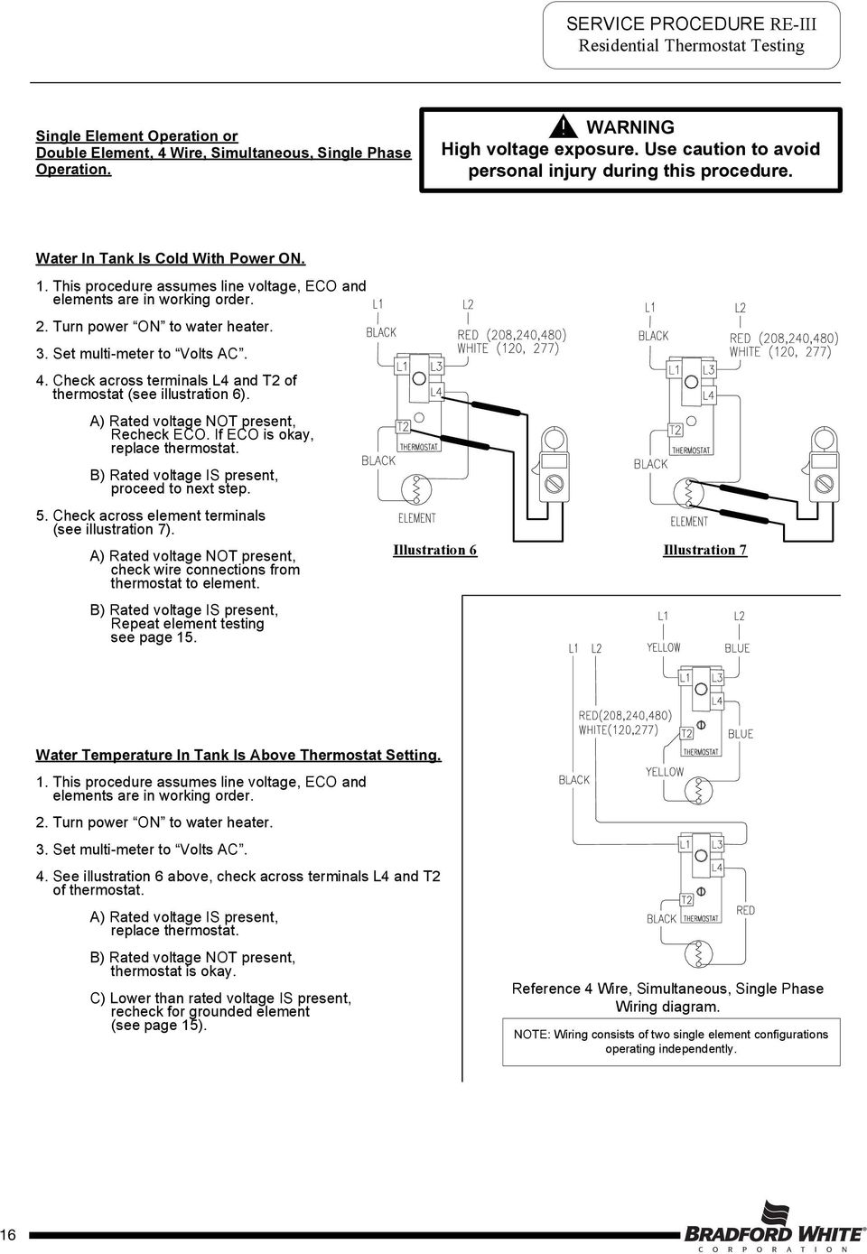 Turn power ON to water heater. 3. Set multi-meter to Volts AC. 4. Check across terminals L4 and T2 of thermostat (see illustration 6). Recheck ECO. If ECO is okay, replace thermostat.
