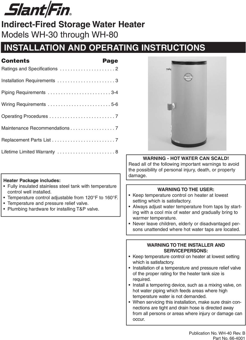 ................ 7 Replacement Parts List........................ 7 Lifetime Limited Warranty...................... 8 Heater Package includes: Fully insulated stainless steel tank with temperature control well installed.