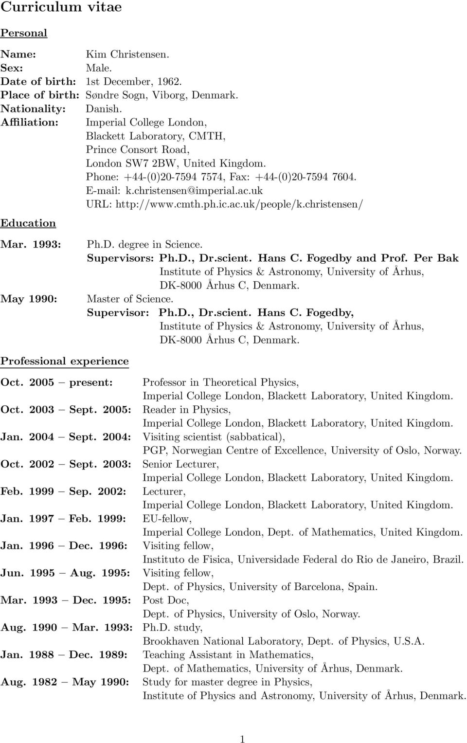 christensen@imperial.ac.uk URL: http://www.cmth.ph.ic.ac.uk/people/k.christensen/ Education Mar. 1993: May 1990: Ph.D. degree in Science. Supervisors: Ph.D., Dr.scient. Hans C. Fogedby and Prof.