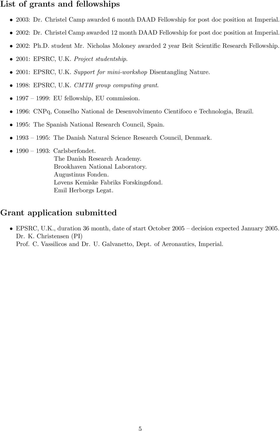 Project studentship. 2001: EPSRC, U.K. Support for mini-workshop Disentangling Nature. 1998: EPSRC, U.K. CMTH group computing grant. 1997 1999: EU fellowship, EU commission.