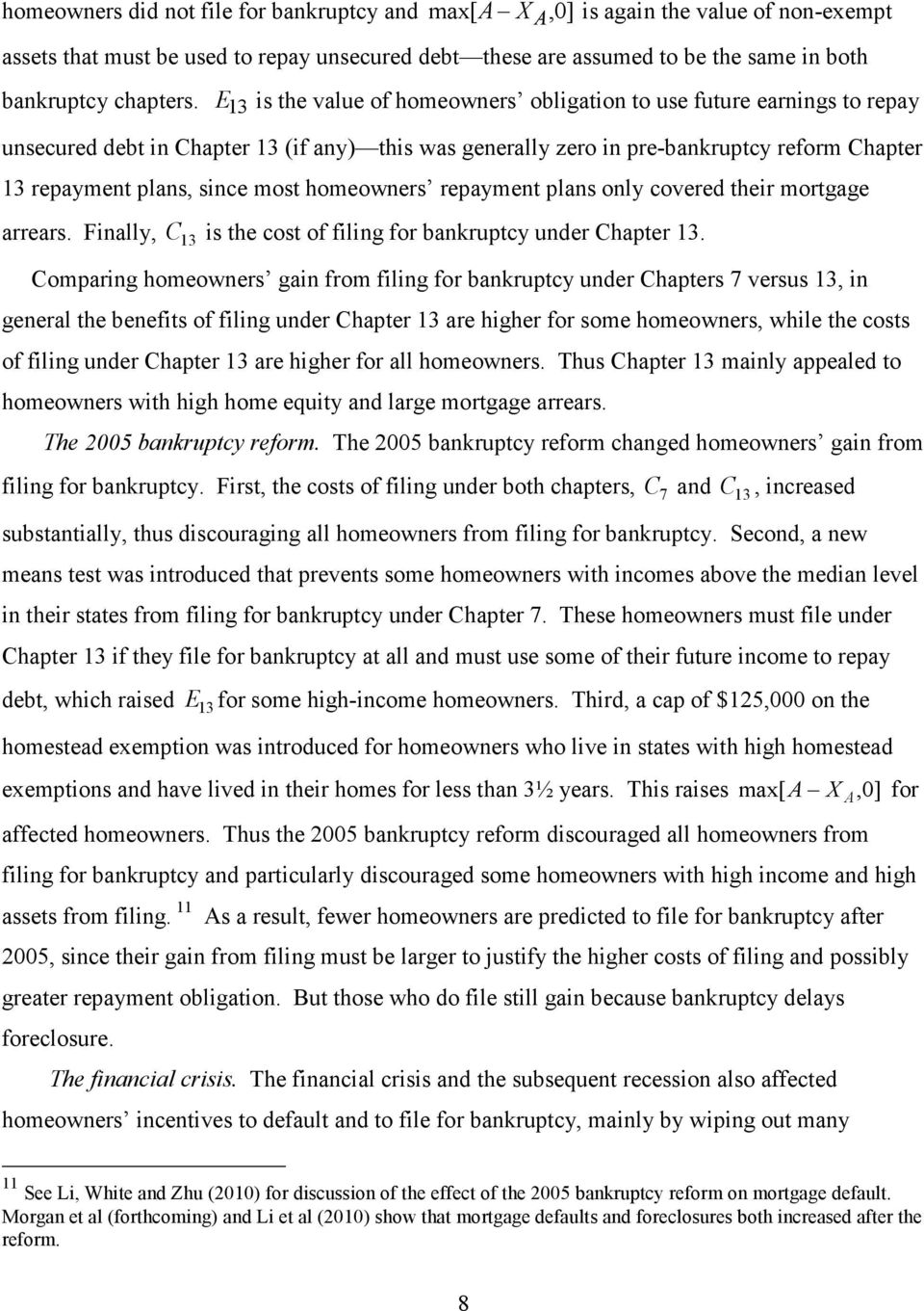 E 13 is the value of homeowners obligation to use future earnings to repay unsecured debt in Chapter 13 (if any) this was generally zero in pre-bankruptcy reform Chapter 13 repayment plans, since