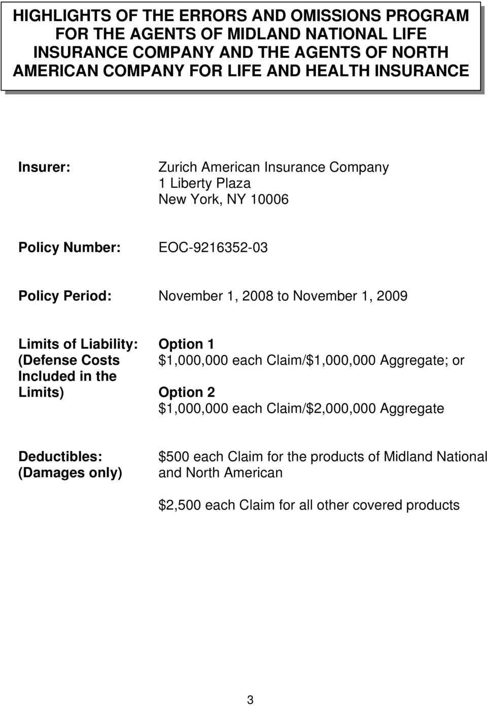 November 1, 2009 Limits of Liability: (Defense Costs Included in the Limits) Option 1 $1,000,000 each Claim/$1,000,000 Aggregate; or Option 2 $1,000,000 each